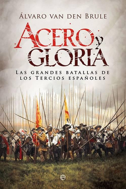 Cubierta de Acero y gloria, de Álvaro van den Brule Arandia Los Tercios