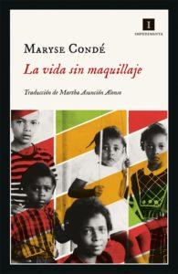 Portada de La vida sin maquillaje, de Maryse Condé