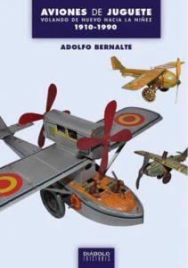 Portada de Aviones de juguete. Volando de nuevo hacia la niñez (1910-1990), de Adolfo Bernalte