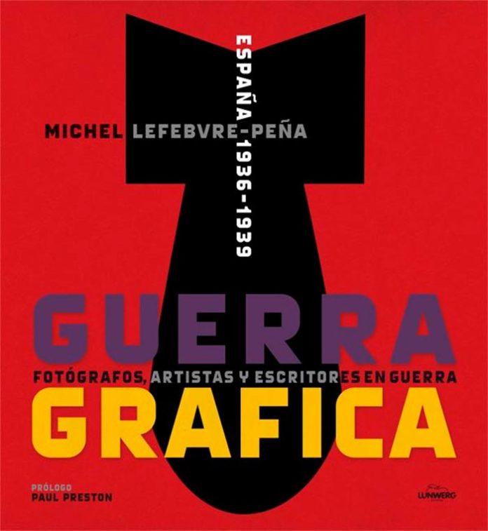 Portada de Guerra Gráfica. Fotógrafos, artistas y escritores en guerra, de Michel Lefebvre